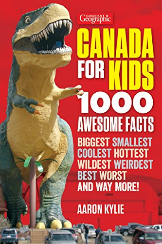 Canada for Kids: 1000 Awesome Facts (Canadian Geographic)