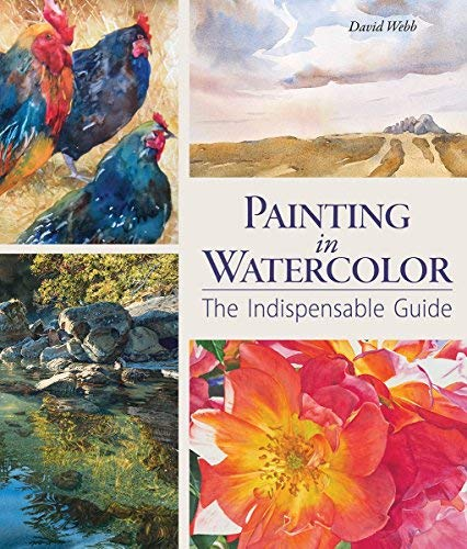Painting in Watercolor: The Indispensable Guide