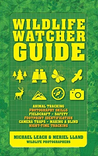 Wildlife Watcher Guide: Animal Tracking - Photography Skills - Fieldcraft - Safety - Footprint Indentification - Camera Traps - Making a Blind - Night