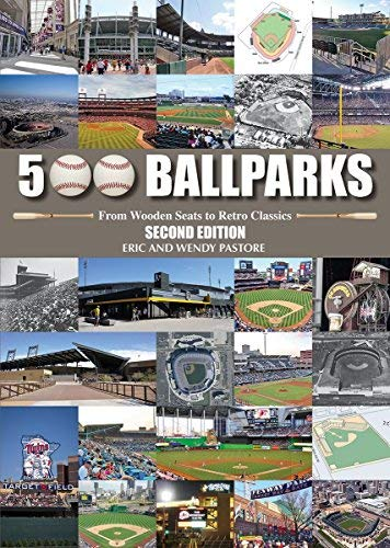 500 Ballparks: From Wooden Seats to Retro Classics (Second Edition)