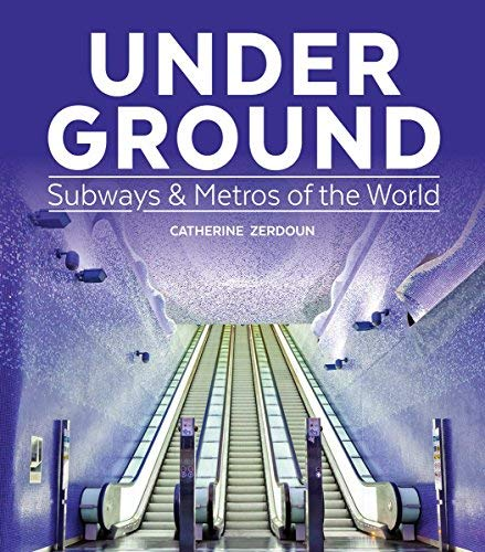 Under Ground: Subways and Metros of the World