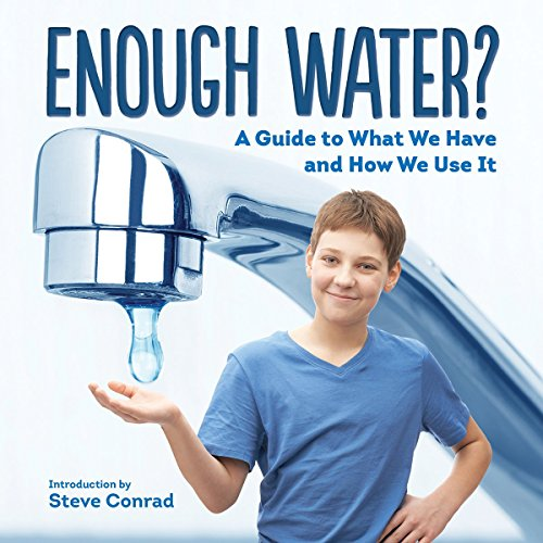 Enough Water?: A Guide to What We Have and How We Use It