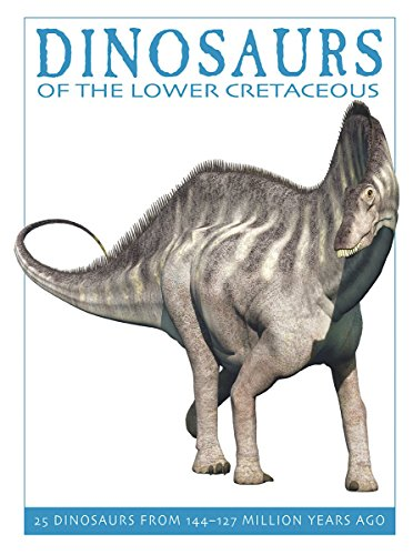 Dinosaurs of the Lower Cretaceous: 25 Dinosaurs from 144--127 Million Years Ago (The Firefly Dinosaur Series)