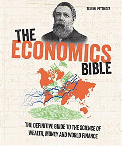 The Economics Bible: The Definitive Guide to the Science of Wealth, Money and World Finance (Subject Bible)