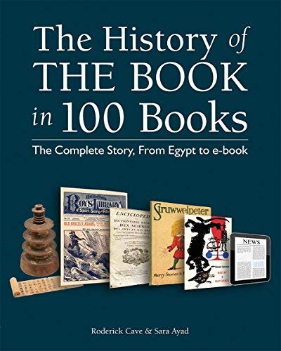 The History of the Book in 100 Books: The Complete Story, From Egypt to e-book