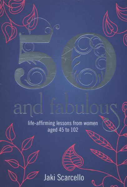 50 and Fabulous: Life-Affirming Lessons from Women Aged 45 to 102