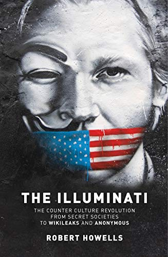 The Illuminati: The Counter Culture Revolution - From Secret Societies to Wilkileaks and Anonymous