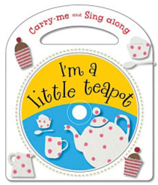 I'm A Little Teapot: and other Nursery Rhymes (Carry me and Sing Along)