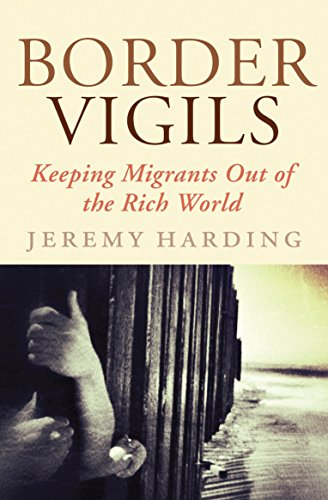 Border Vigils: Keeping Migrants Out of the Rich World