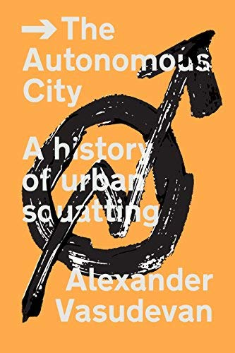 The Autonomous City: A History of Urban Squatting
