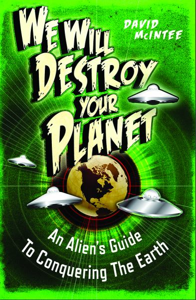 We Will Destroy Your Planet: An Alien's Guide to Conquering the Earth (Open Book Advenrures)