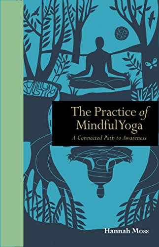 The Practice of Mindful Yoga: A Connected Path to Awareness (Mindfulness)