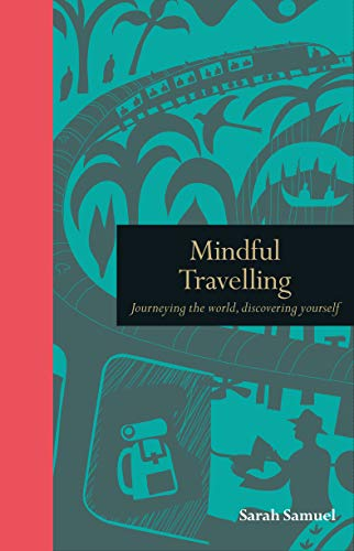 Mindful Travelling: Journeying the World, Discovering Yourself (Mindfulness Series)