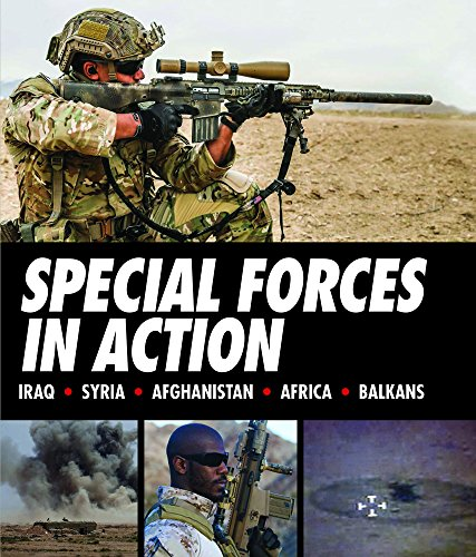 Special Forces in Action: Iraq, Syria, Afghanistan, Africa, Balkans