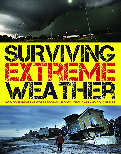 Surviving  Extreme Weather: How to Survive the Worst Storms, Floods, Droughts and Cold Spells
