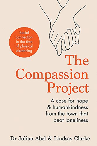 The Compassion Project: A Case for Hope & Humankindness from the Town that Beat Loneliness
