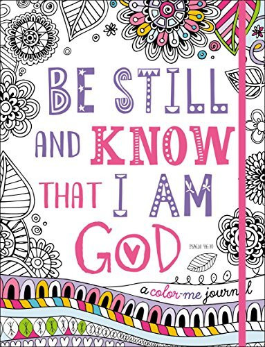 Be Still and Know That I Am God: A Color-Me Journal