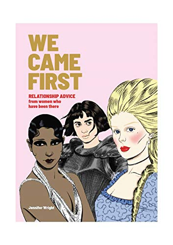 We Came First: Relationship Advice from Women Who Have Been There (Humor Dating Book, Women in History Book)