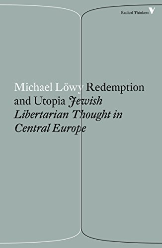 Redemption and Utopia: Jewish Libertarian Thought in Central Europe (Radical Thinkers)