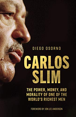 Carlos Slim: The Power, Money, and Morality of One of the World's Richest Men
