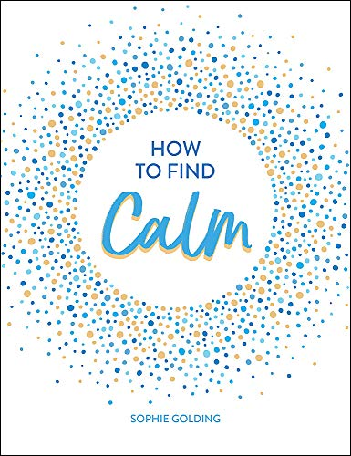 How To Find Calm: Inspiration and Advice for a More Peaceful Life