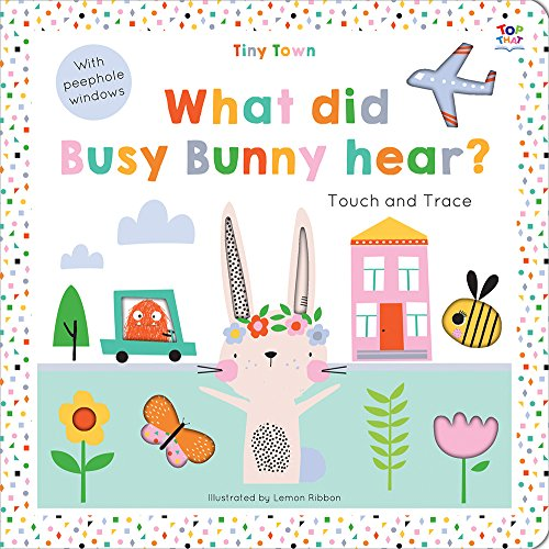 What Did Busy Bunny Hear? Touch and Trace (Tiny Town)