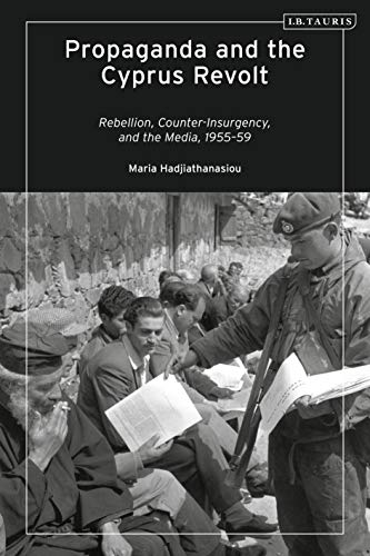 Propaganda and the Cyprus Revolt: Rebellion, Counter-Insurgency and the Media, 1955-59