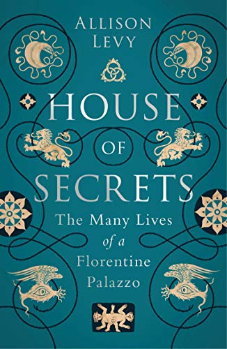 House of Secrets: The Many Lives of a Florentine Palazzo