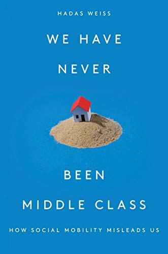 We Have Never Been Middle Class: How Social Mobility Misleads Us