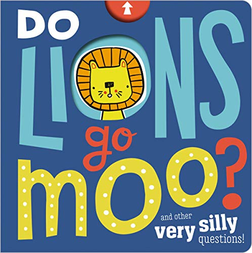 Do Lions Go Moo? and Other Very Silly Questions!