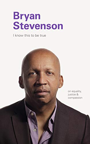 Bryan Stevenson: In Equality, Justice & Compassion  (I Know This To Be True)