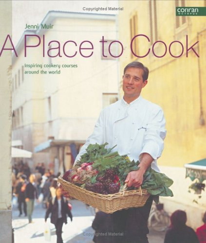 A Place to Cook: Inspiring Cookery Courses from Around the World