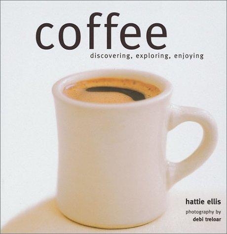 Coffee: Discovering, Exploring, Enjoying