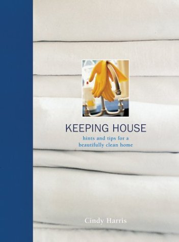 Keeping House: Hints and Tips for a Beautifully Clean Home