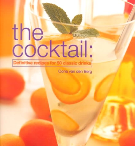 The Cocktail: Definitive Recipes for 50 Classic Drinks