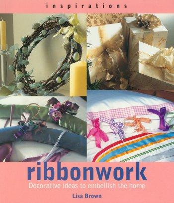 Ribbonwork: Decorative Ideas to Embelish the Home