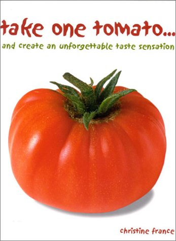 Take One Tomato...and Create an Unforgettable Taste Sensation