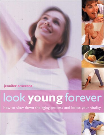 Look Young Forever: How to Slow Down the Aging Process and Boost Your Vitality