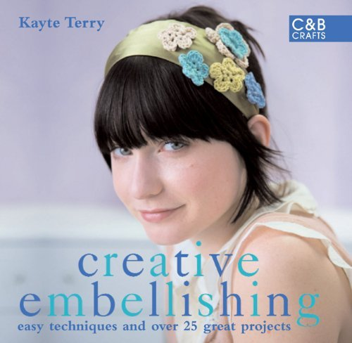 Creative Embellishing: Easy Techniques and Over 25 Great Projects (C&B Crafts)