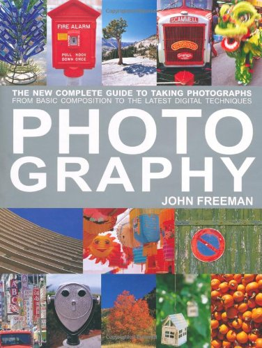 Photography: The New Complete Guide to Taking Photographs - From Basic Composition to the Latest Digital Techniques (Complete Digital Guide)
