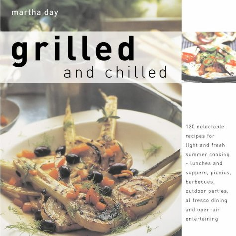 Grilled and Chilled: 120 Delectable Recipes for Light and Fresh Summer Cooking