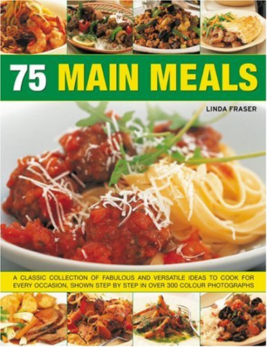 75 Main Meals: A Classic Collection of Fabulous and Versatile Ideas to Cook for Every Occasion