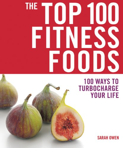 The Top 100 Fitness Foods: 100 Ways to Turbocharge Your Life