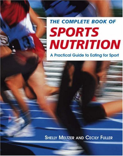 The Complete Book of Sports Nutrition: A Practical Guide to Eating for Sport