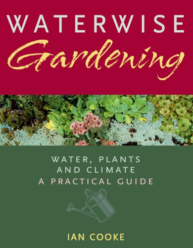 Waterwise Gardening: Water, Plants and Climate - A Practical Guide