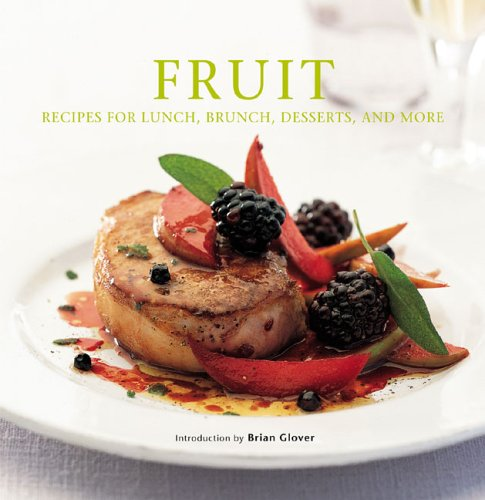Fruit: Recipes for Lunch, Brunch, Desserts, and More