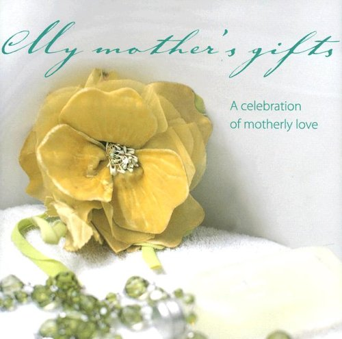 My Mother's Gifts: A Celebration of Motherly Love