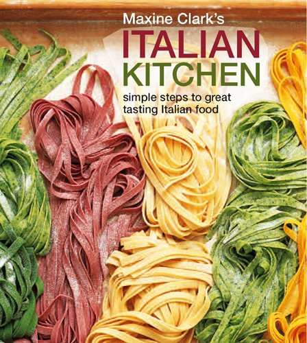 Maxine Clark's Italian Kitchen: Simple Steps to Great Tasting Italian Food