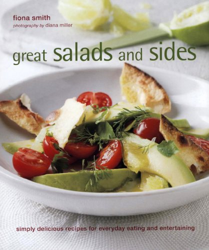 Great Salads, Sides and Salsas: Simply Delicious Recipes for Everyday Eating and Entertaining