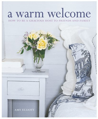 A Warm Welcome: How to Be a Gracious Host to Friends and Family
